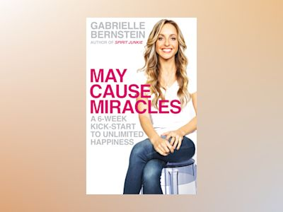 May cause miracles - a 6-week kick-start to unlimited happiness av Gabrielle Bernstein