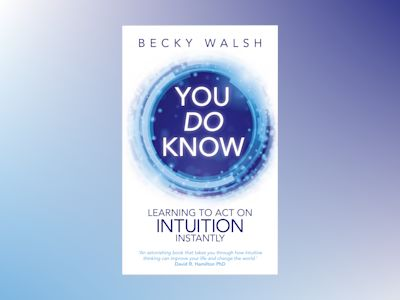 You do know - learning to act on intuition instantly av Becky Walsh