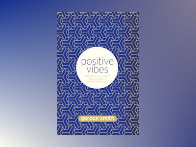 Positive vibes - inspiring thoughts for change and transformation av Gordon Smith