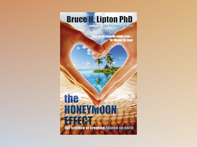 Honeymoon effect - the science of creating heaven on earth av Bruce Lipton