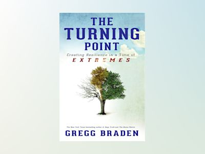 Turning point - creating resilience in a time of extremes av Gregg Braden