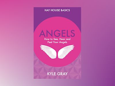 Angels - how to see, hear and feel your angels av Kyle Gray