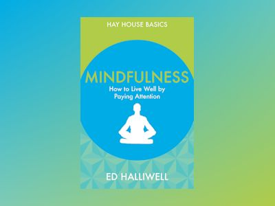 Mindfulness - how to live well by paying attention av Ed Halliwell