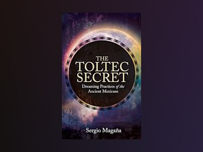 Toltec secret - dreaming practices of the ancient mexicans av Sergio Magana