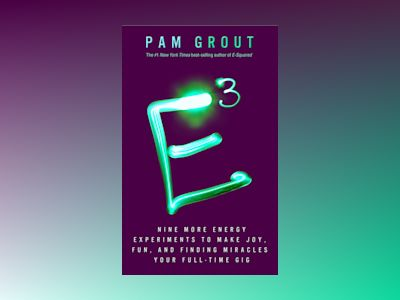 E-cubed - nine more energy experiments that prove manifesting magic and mir av Pam Grout