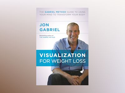 Visualization for weight loss - the gabriel method guide to using your mind av Jon Gabriel