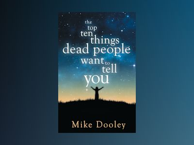 Top ten things dead people want to tell you av Mike Dooley