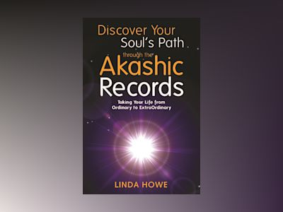 Discover your souls path through the akashic records - taking your life fro av Linda Howe