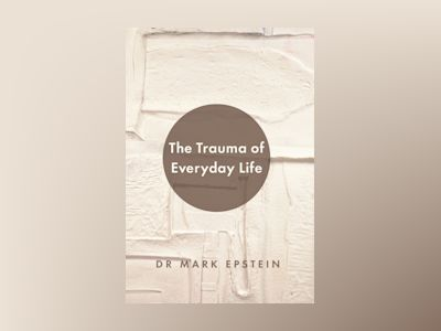 Trauma of everyday life av Mark Epstein