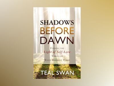 Shadows before dawn - finding the light of self-love through your darkest t av Teal Swan