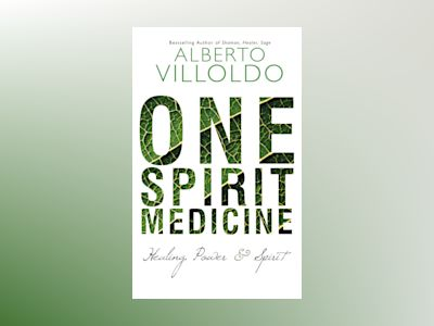 One spirit medicine - ancient ways to ultimate wellness av Alberto Villoldo