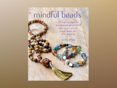 Mindful beads - 20 inspiring ideas for stringing and personalizing your own av Alice Peck