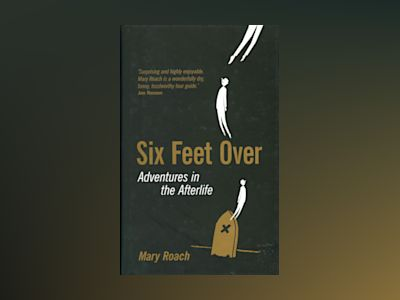 Six Feet Over: Adventures in the Afterlife av Mary Roach