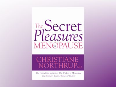 Secret pleasures of menopause av Christiane Northrup