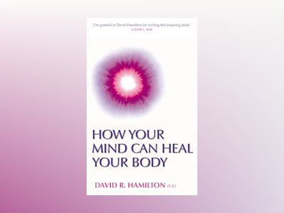 How your mind can heal your body av David R. Hamilton