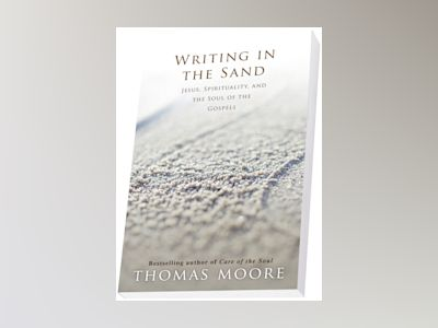 Writing in the sand - jesus, spirituality and the soul of the gospels av Thomas Moore