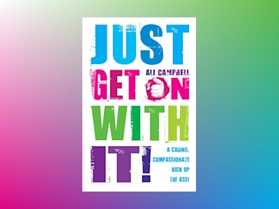 Just get on with it! - a caring, compassionate kick up the ass! av Ali Campbell
