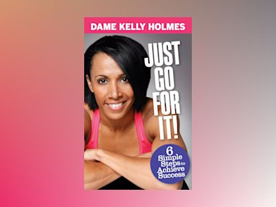 Just go for it - 6 simple steps to achieve success av Kelly Holmes