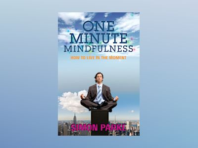 One-minute mindfulness : how to live in the moment av Simon Parke