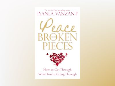 Peace from broken pieces - how to get through what youre going through av Iyanla Vanzant