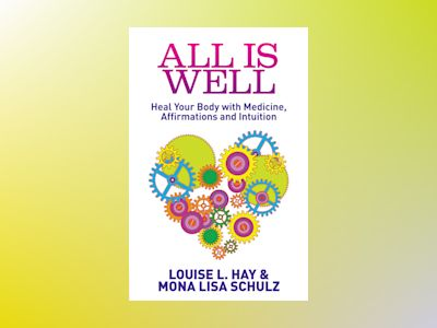 All is well - heal your body with medicine, affirmations and intuition av Louise L. Hay