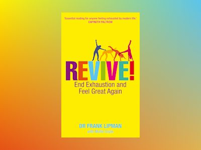 Revive! - end exhaustion and feel great again av Frank Lipman