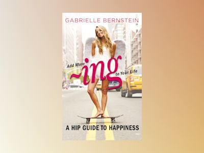 Add more ~ing to your life - a hip guide to happiness av Gabrielle Bernstein