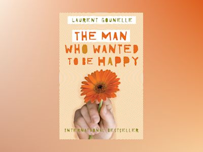 The Man Who Wanted to Be Happy av Laurent Gounelle