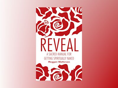 Reveal - a sacred manual for getting spiritually naked av Meggan Watterson