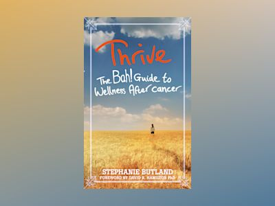 Thrive - the bah! guide to wellness after cancer av Stephanie Butland