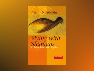 Flying with Shamans in Fairy Tales and Myths av Nana Nauwald