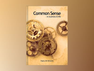 Common sense : in business & life av Hans M Hirschi