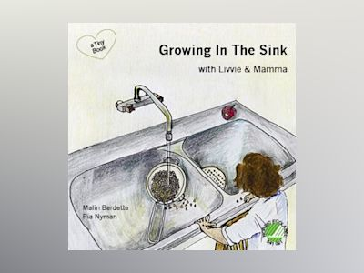 Growing In The Sink with Livvie & Mamma av Malin Berdette