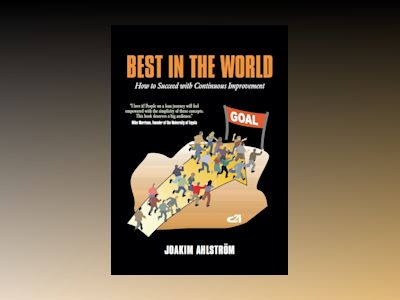 Best in the world : how to succeed with continuous improvement av Joakim Ahlström
