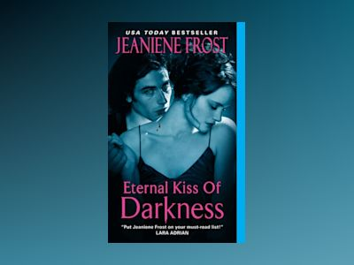 Eternal Kiss of Darkness av Jeaniene Frost