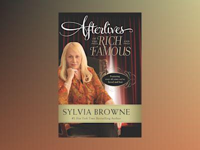 Afterlives of the Rich and Famous av Sylvia Browne