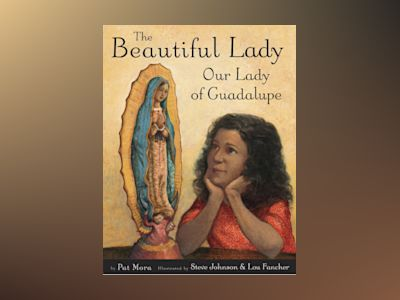 The Beautiful Lady: Our Lady of Guadalupe av Pat Mora