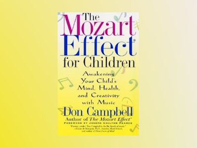 Mozart Effect For Children: Awakening Your Child's Mind, Hea av Don Campbell