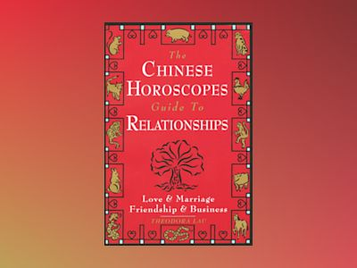 Chinese Horoscopes Guide to Relationship av Theodora Lau