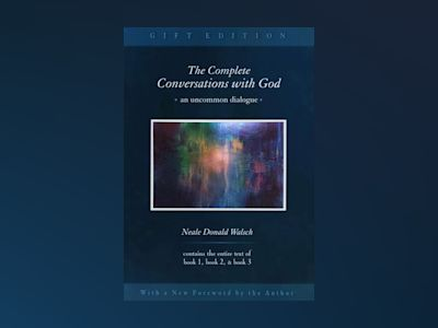 Complete Conversations With God: An Uncommon Dialogue (All T av Walsch Neale Donald
