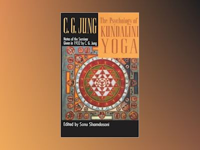 The Psychology of Kundalini Yoga: Notes of the Seminar Given in 1932 av C. G. Jung