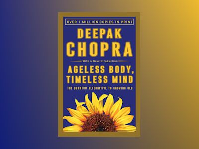 Ageless Body, Timeless Mind av Deepak Md Chopra