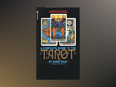 The Complete Guide to the Tarot av Eden Gray