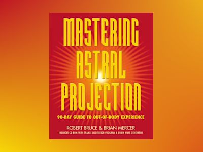 Mastering Astral Projection: 90-Day Guide to Out-Of-Body Experience av Robert Bruce