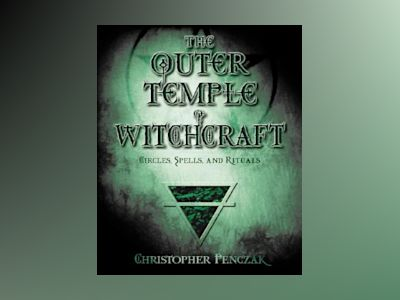 Outer temple of witchcraft - circles, spells, and rituals av Christopher Penczak