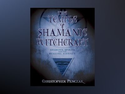 Temple of shamanic witchcraft - shadows, spirits and the healing journey av Christopher Penczak