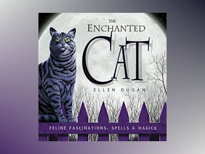 Enchanted cat - feline fascinations, spells and magick av Ellen Dugan