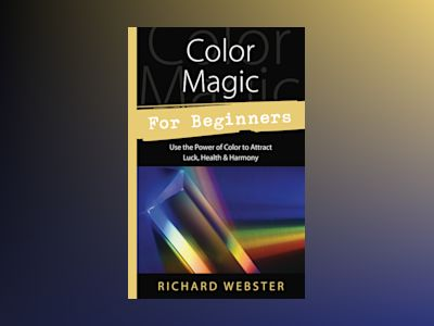 Color Magic for Beginners: Simple Tecniques to Brighten & Empower Your Life av Richard Webster