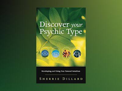 Discover Your Psychic Type: Developing and Using Your Natural Intuition av Sherrie Dillard