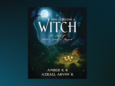 How to Become a Witch: The Path of Nature, Spirit & Magick av Amber K